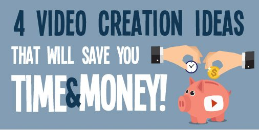 4 Video Creation Ideas That will Save You Time & Money
