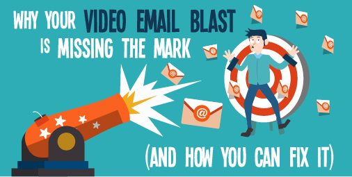 Why Your Video Email Blast is Missing the Mark