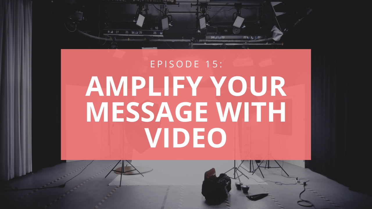 Amplify your message with video