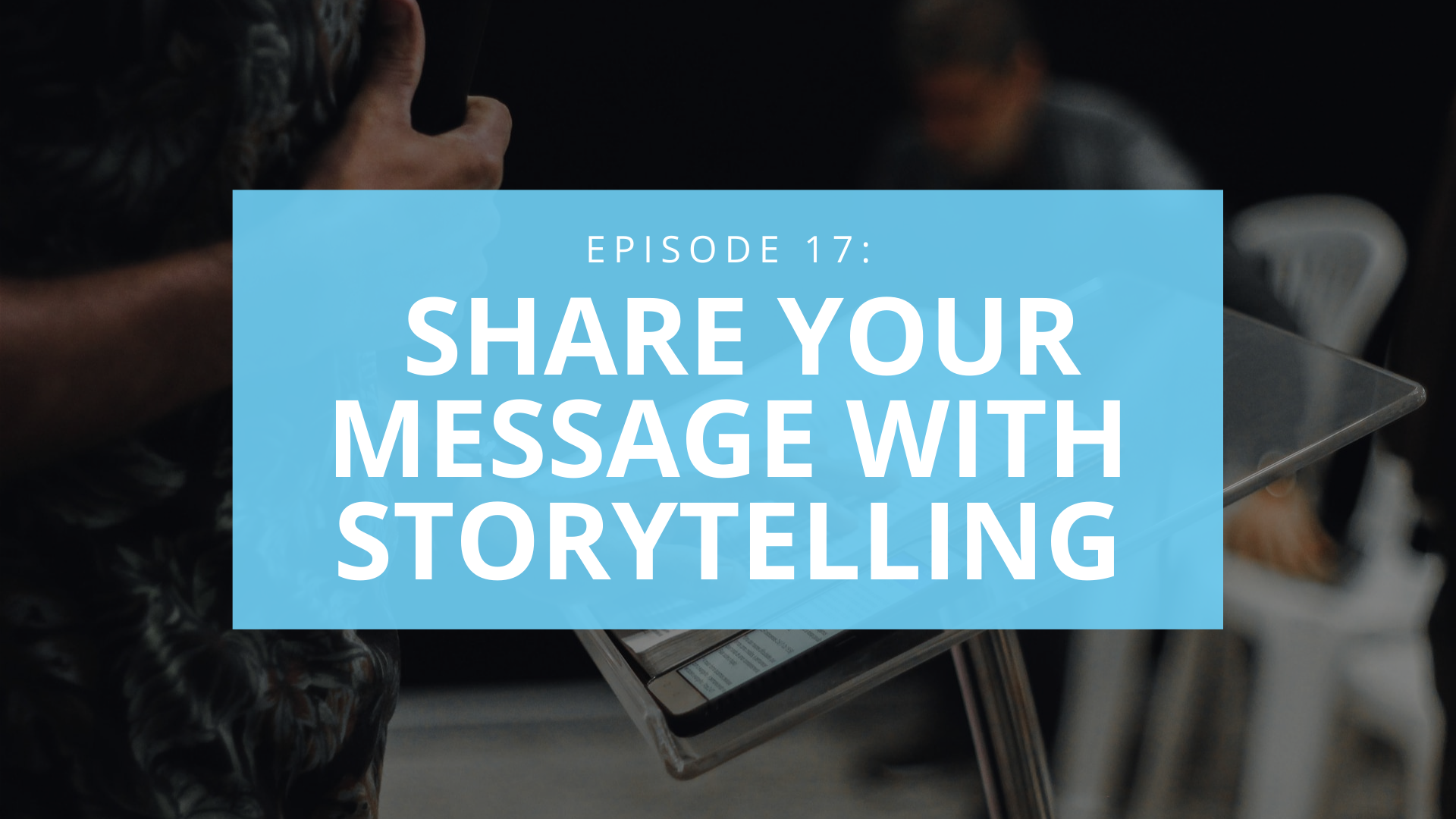 Share your message with storytelling